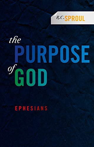 The Purpose of God: Ephesians: Sproul, R.C.