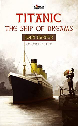 Titanic: The Ship of Dreams: John Harper of the Titanic (Torchbearers): Plant, Robert