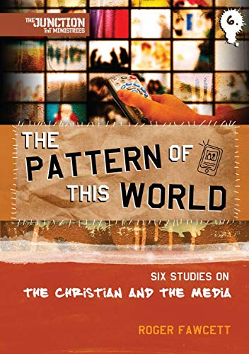 The Pattern of This World: Six Studies on the Christian and the Media (On the Way): Fawcett, Roger