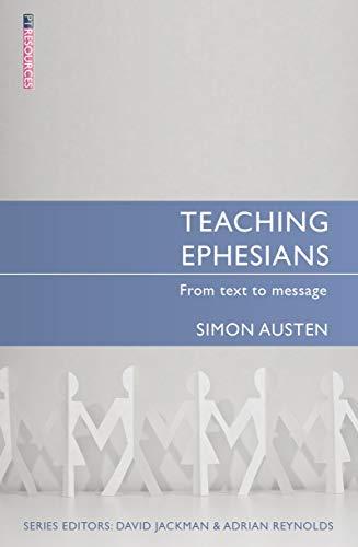 Teaching Ephesians: From text to message (Proclamation Trust): Austen, Simon