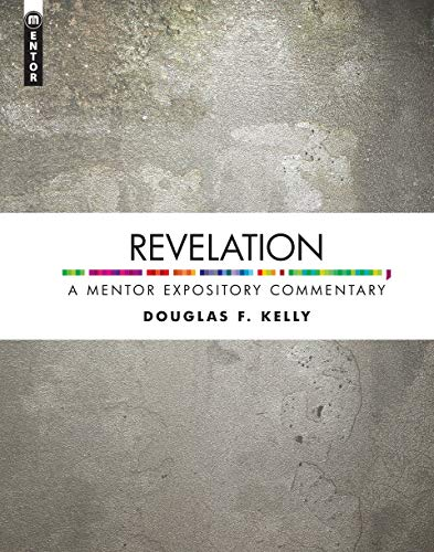 Revelation: A Mentor Expository Commentary: Douglas F. Kelly
