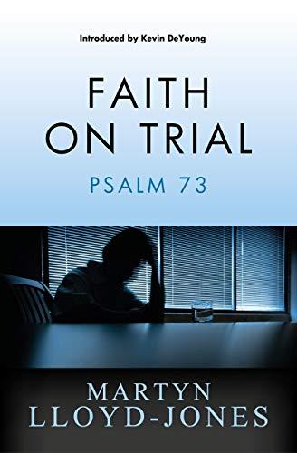 Faith on Trial: Psalm 73: Martyn Lloyd-Jones