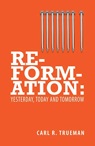 Reformation: Yesterday, Today and Tomorrow (1845507010) by Trueman, Carl R.