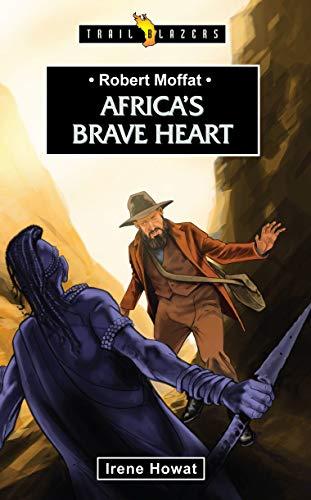 Robert Moffat: Africa s Brave Heart (Paperback): Irene Howat