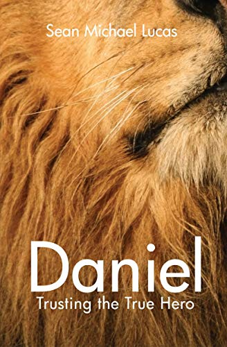 Daniel: Trusting the true hero: Sean Michael Lucas