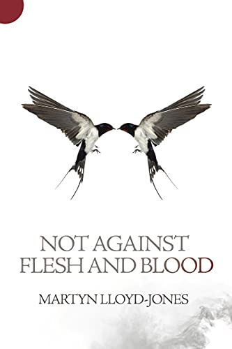 Not Against Flesh And Blood (9781845507350) by Martyn Lloyd-Jones
