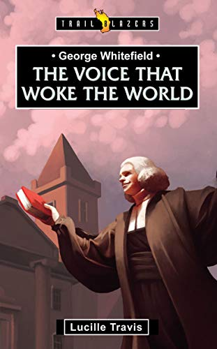 George Whitefield: Voice That Woke the World (Trailblazers): Travis, Lucille