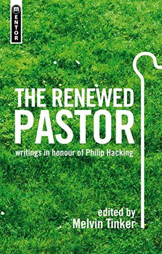 The Renewed Pastor: writings in honour of Philip Hacking
