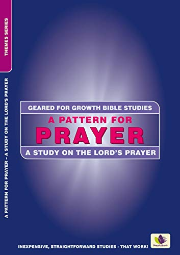 A Pattern for Prayer: A Study on the Lord's Prayer (Geared for Growth): Edwards, Ann