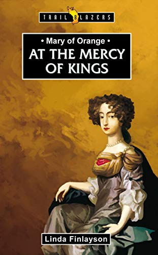 9781845508180: Mary of Orange: At the Mercy of Kings (Trailblazers)