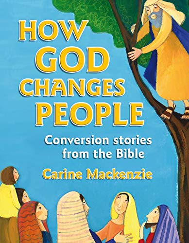 How God Changes People: Conversion stories from the Bible: MacKenzie, Carine