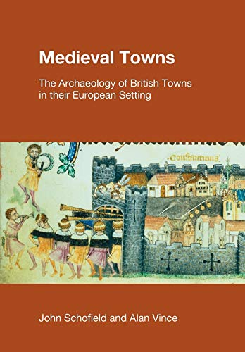 9781845530389: Medieval Towns: The Archaeology of British Towns in their European Setting (STUDIES IN THE ARCHAEOLOGY OF MEDIEVAL EUROPE)