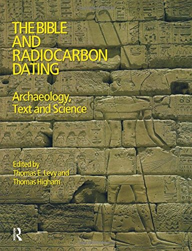 The Bible and Radiocarbon Dating: Archaeology, Text and Science: Levy, Thomas, Higham, Thomas