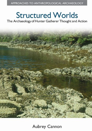 9781845530808: Structured Worlds: The Archaeology of Hunter-Gatherer Thought and Action (Approaches to Anthropological Archaeology)
