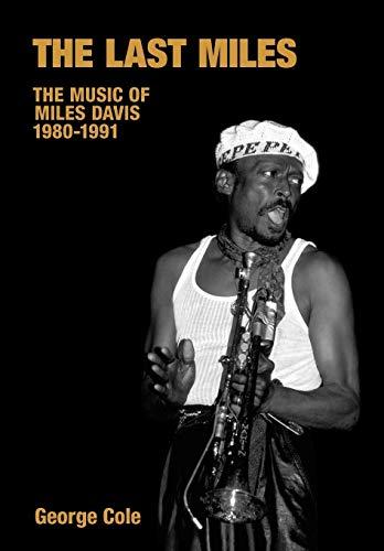 The Last Miles: The Music of Miles Davis, 1980-1991 (Paperback): George Cole
