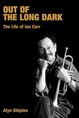 9781845532222: Out of the Long Dark: The Life of Ian Carr (Popular Music History)