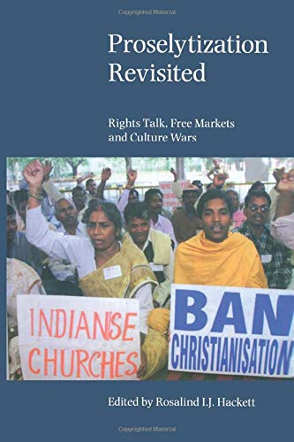 Proselytization Revisited: Rights Talk, Free Markets and Culture Wars: Rosalind I. J. Hackett