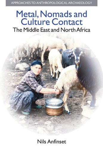 9781845532536: Metal, Nomads and Culture Contact: The Middle East and North Africa (Approaches to Anthropological Archaeology)
