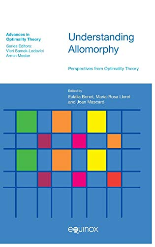 Understanding Allomorphy: Perspectives from Optimality Theory (Advances in Optimality Theory)