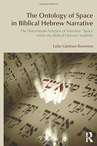 9781845533137: The Ontology of Space in Biblical Hebrew Narrative: The Determinate Function of Narrative Space within the Biblical Hebrew Aesthetic (BibleWorld)