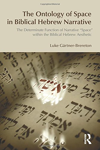 9781845533144: The Ontology of Space in Biblical Hebrew Narrative: The Determinate Function of Narrative 'Space' Within the Biblical Hebrew Aestetic (Bibleworld)