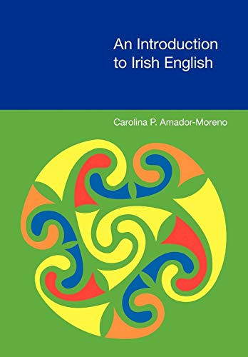 An Introduction to Irish English (Equinox Textbooks & Surveys in Linguistics): Amador-Moreno, ...