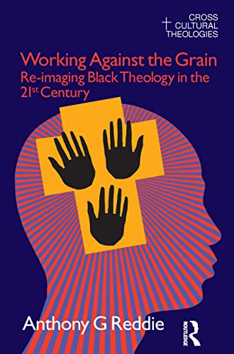 9781845533854: Working Against the Grain: Re-Imaging Black Theology in the 21st Century (Cross Cultural Theologies)