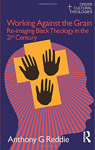 9781845533861: Working Against the Grain: Re-Imaging Black Theology in the 21st Century (Cross Cultural Theologies)