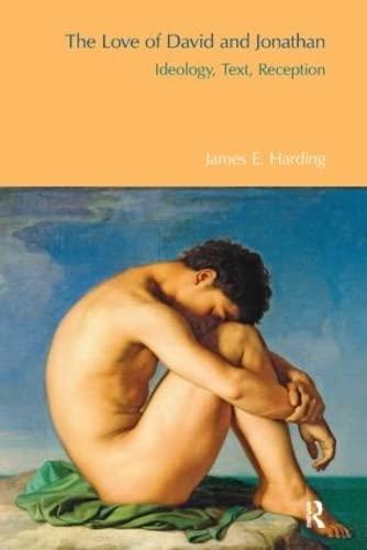 The Love of David and Jonathan: Ideology, Text, Reception (Hardback): James E. Harding