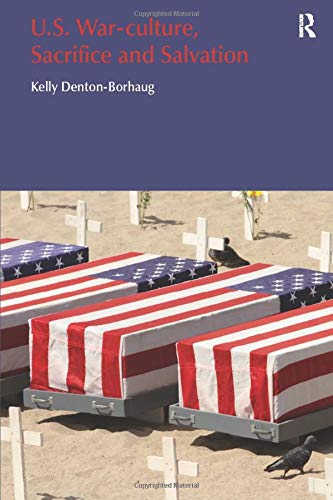 U.S. War-Culture, Sacrifice and Salvation (Religion and Violence): Denton-Borhaug, Kelly