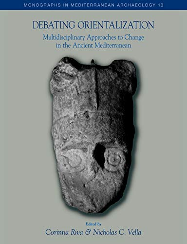 9781845538910: Debating Orientalization: Multidisciplinary Approaches to Change in the Ancient Mediterranean