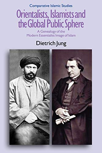 9781845539009: Orientalists, Islamists and the Global Public Sphere: A Genealogy of the Modern Essentialist Image of Islam (Comparative Islamic Studies)