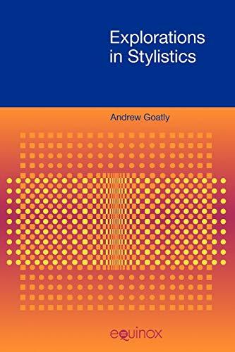 Explorations in Stylistics (FUNCTIONAL LINGUISTICS): Goatly, Andrew