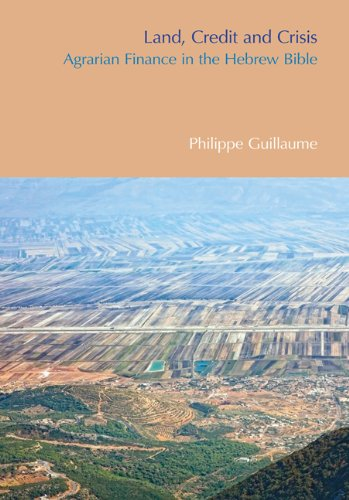 Land, Credit and Crisis : Agrarian Finance in the Hebrew Bible: Guillaume, Philippe