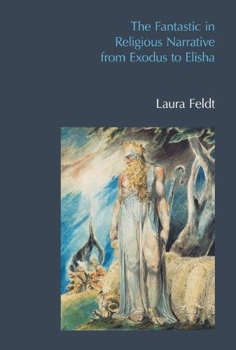 The Fantastic in Religious Narrative from Exodus to Elisha (Bible World): Feldt, Laura