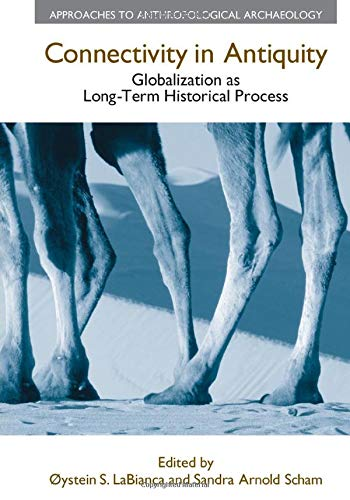 Connectivity in Antiquity: Globalization as a Long-Term Historical Process: LaBianca,Oystein S.