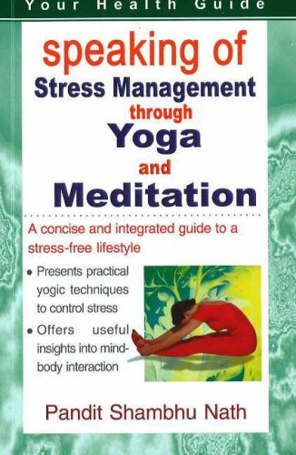 Speaking of Stress Management Through Yoga and Meditation: A Concise and Integrated Guide to a ...
