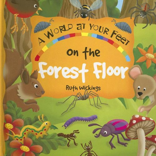 9781845600273: On The Forest Floor: A World-At-Your Feet Book