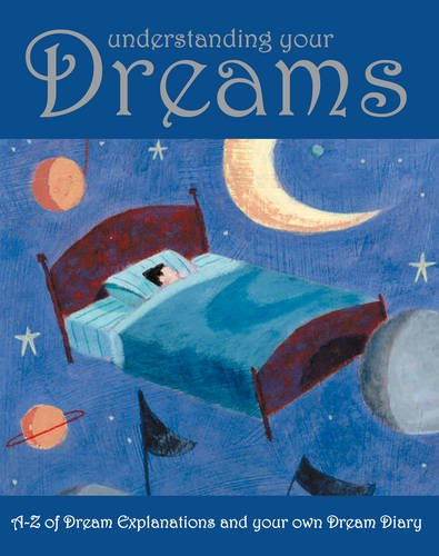 9781845611958: Understanding Your Dreams: A-Z of Dream Explanations and Your Own Dream Diary
