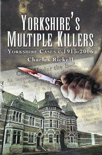 Yorkshire's Multiple Killers: Yorkshire Cases c.1915-2006: Rickell, Charles