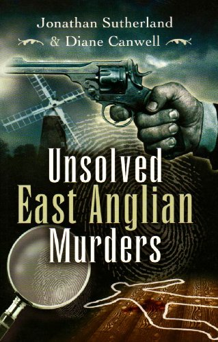 Unsolved East Anglian Murders: Canwell, Diane, Sutherland,