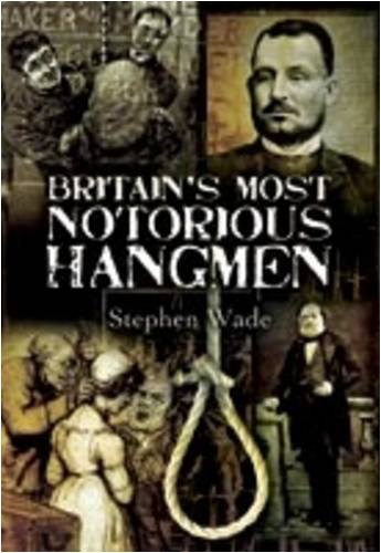 9781845630829: Britain's Most Notorious Hangmen