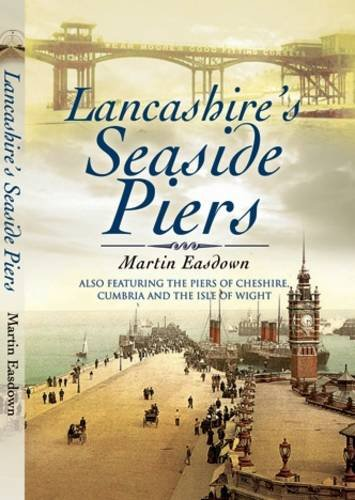 9781845630935: Lancashire's Seaside Piers: Also Featuring the Piers of the River Mersey, Cumbria and the Isle of Man