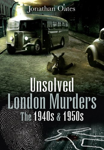 Unsolved London Murders: The 1940s and 1950s: Jonathan Oates