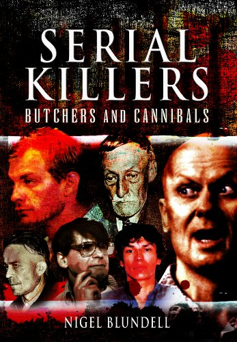 Serial Killers: Butchers and Cannibals: Blundell, Nigel