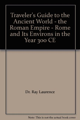 Traveler's Guide to the Ancient World - the Roman Empire - Rome and Its Environs in the Year 300 CE