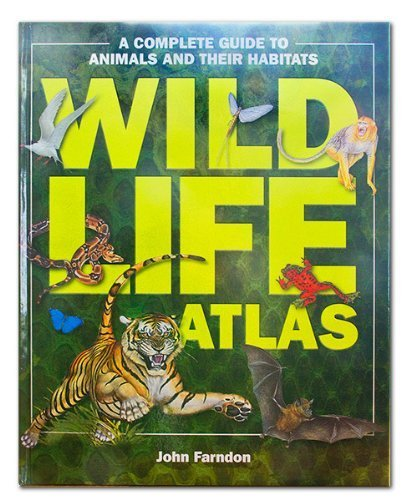 Wildlife Atlas, a Complete Guide to Animals and Their Habitats: John Farndon