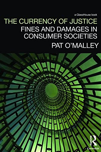 The Currency of Justice: Fines and Damages in Consumer Societies (Critical Approaches to Law) (1845681126) by O'Malley, Pat