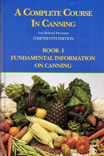A Complete Course in Canning and Related Processes, Thirteenth Edition: Fundamental Information on ...