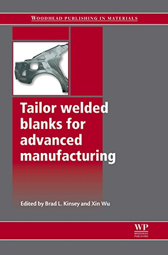 Tailor Welded Blanks for Advanced Manufacturing (Woodhead Publishing Series in Welding and Other ...